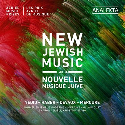 Nouvelle musique juive, Vol. 3 – Les Prix Azrieli de musique